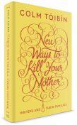 New Ways to Kill Your Mother, Colm Tóibín