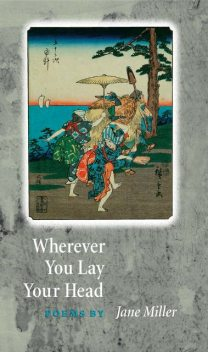 Wherever You Lay Your Head, Jane Miller