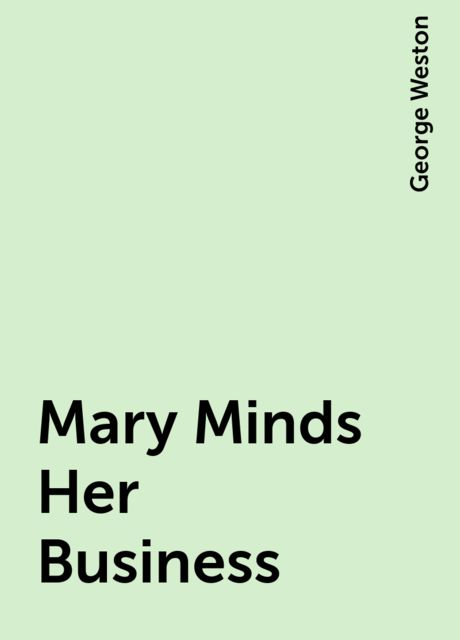 Mary Minds Her Business, George Weston