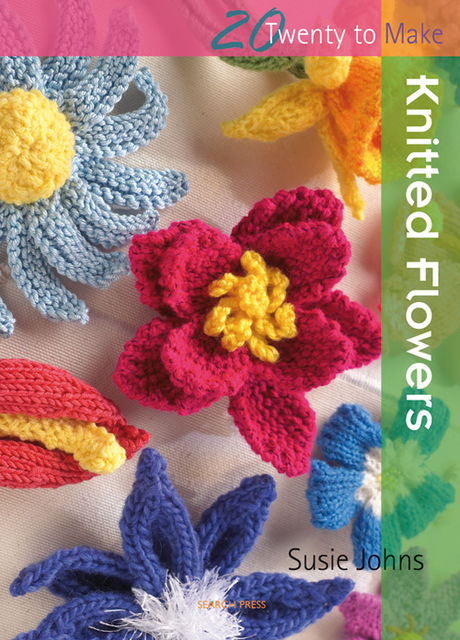 20 to Make: Knitted Flowers, Susie Johns