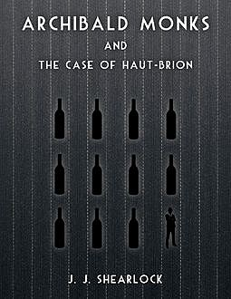 Archibald Monks and the Case of Haut-Brion, J.J.Shearlock