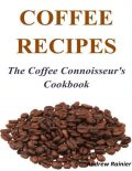 Coffee Recipes: The Coffee Connoisseur's Cookbook, Andrew Rainier