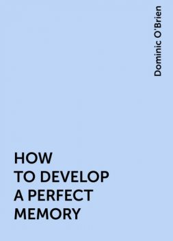 HOW TO DEVELOP A PERFECT MEMORY, Dominic O'Brien