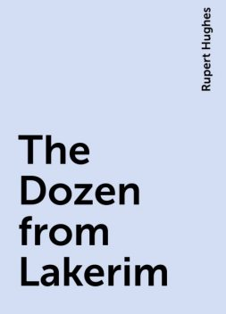 The Dozen from Lakerim, Rupert Hughes