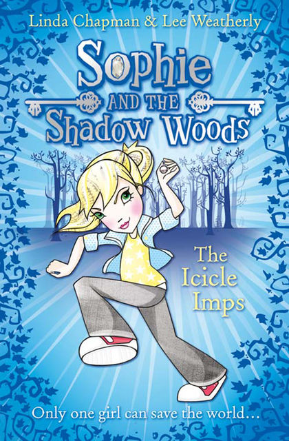 The Icicle Imps (Sophie and the Shadow Woods, Book 5), Lee Weatherly, Linda Chapman