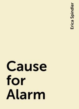 Cause for Alarm, Erica Spindler