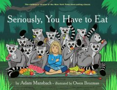Seriously, You Have to Eat, Adam Mansbach
