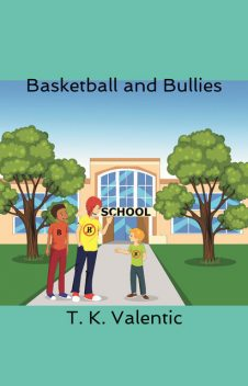 Basketball and Bullies, T.K. Valentic