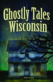 Ghostly Tales of Wisconsin, Ryan Jacobson