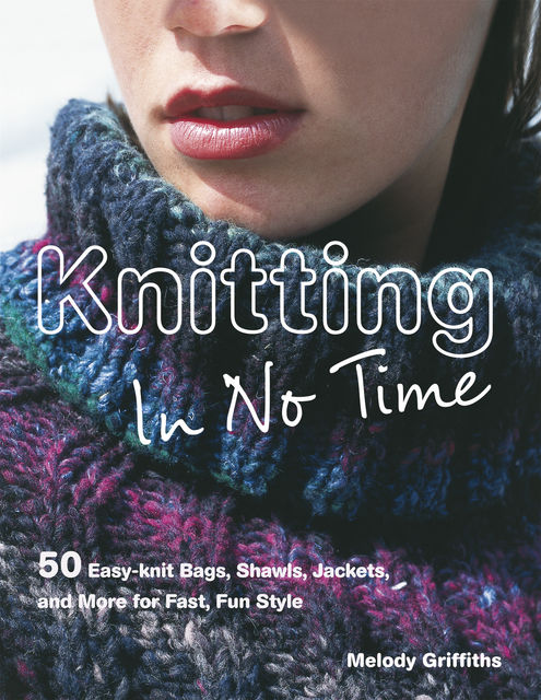 Knitting in No Time, Melody Griffiths