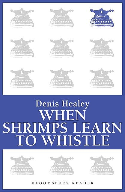 When Shrimps Learn to Whistle, Denis Healey