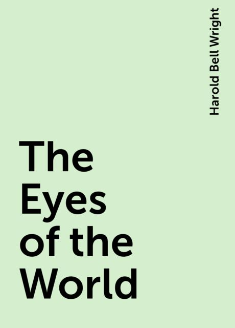 The Eyes of the World, Harold Bell Wright