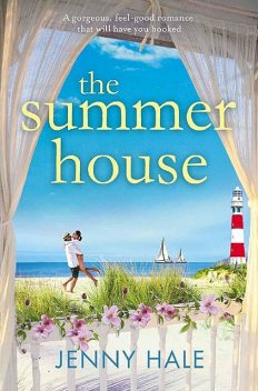 The Summer House: A gorgeous feel good romance that will have you hooked, Jenny Hale