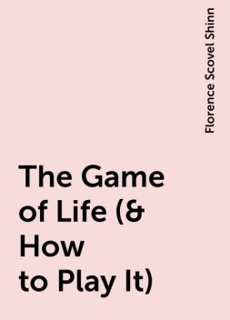 The Game of Life (& How to Play It), Florence Scovel Shinn