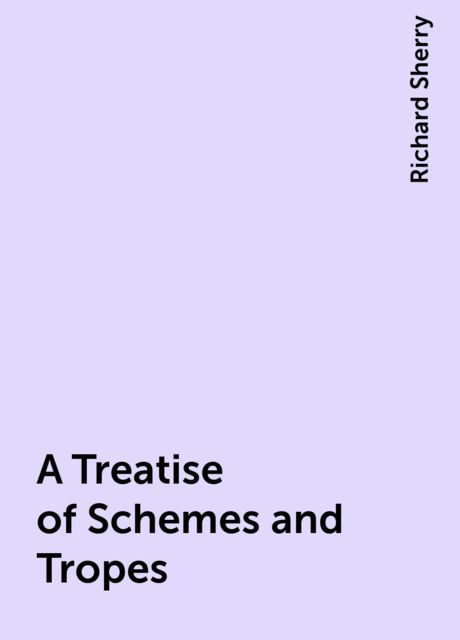 A Treatise of Schemes and Tropes, Richard Sherry