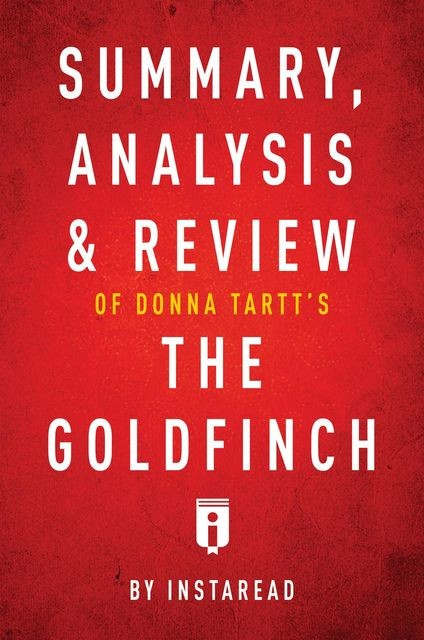 Summary, Analysis & Review of Donna Tartt's The Goldfinch by Instaread, Instaread