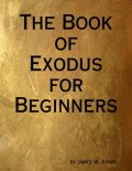 The Book of Exodus for Beginners, James Adams
