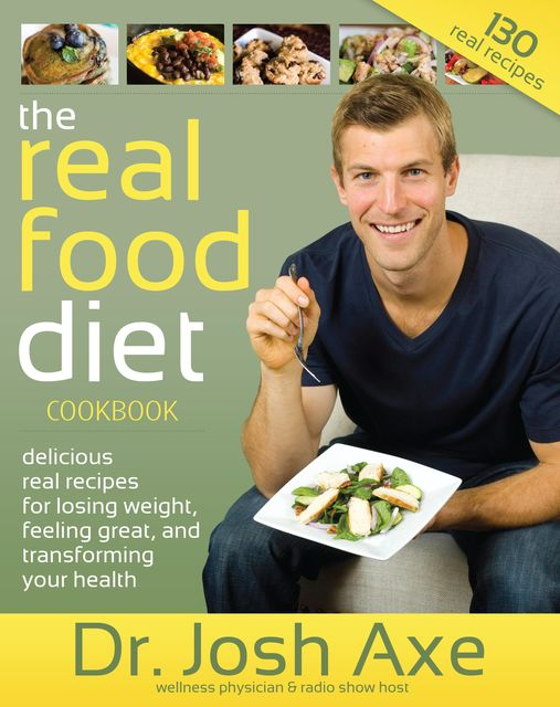 The Real Food Diet Cookbook, Josh Axe
