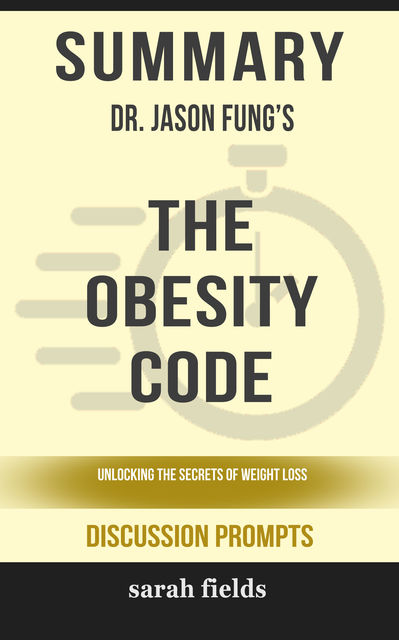 Summary: Dr. Jason Fung's The Obesity Code, Sarah Fields