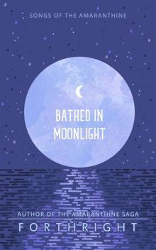 Bathed in Moonlight, FORTHRIGHT