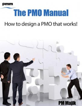 The Pmo Manual – How to Design a Pmo That Works, PM Majik