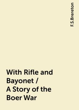 With Rifle and Bayonet / A Story of the Boer War, F.S.Brereton