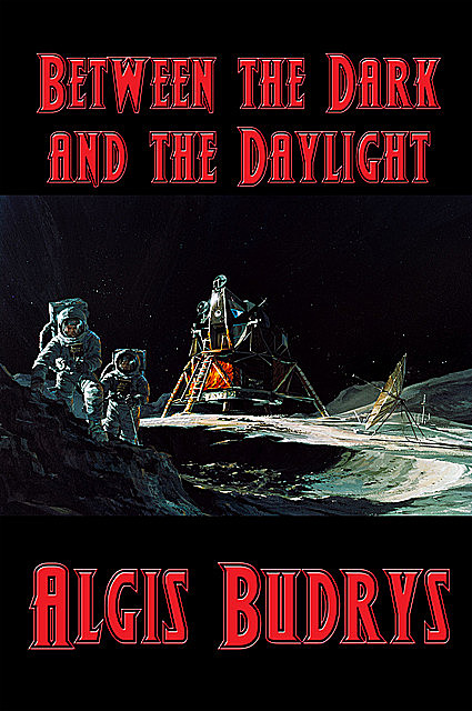 Between the Dark and the Daylight, Algis Budrys