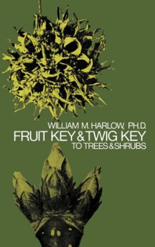 Fruit Key and Twig Key to Trees and Shrubs, William M.Harlow