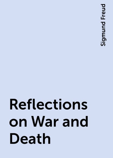 Reflections on War and Death, Sigmund Freud
