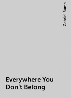 Everywhere You Don't Belong, Gabriel Bump