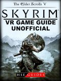 The Elder Scrolls V Skyrim VR Game Guide Unofficial, HSE Strategies