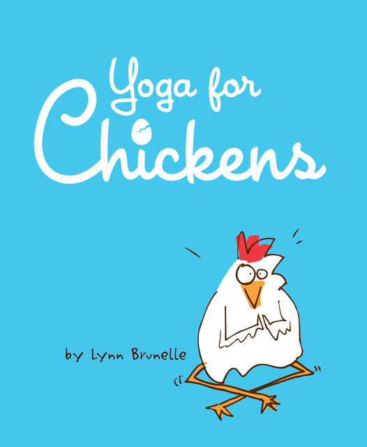 Yoga for Chickens, Lynn Brunelle
