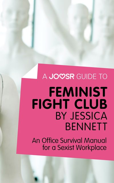A Joosr Guide to… Feminist Fight Club by Jessica Bennett, Joosr