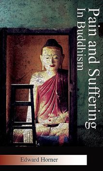 Pain and Suffering in Buddhism, Edward G Horner