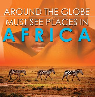 Around The Globe – Must See Places in Africa, Baby Professor