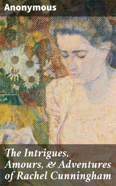 The Intrigues, Amours, & Adventures of Rachel Cunningham,