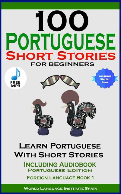 100 Portuguese Short Stories for Beginners Learn Portuguese with Stories Including Audiobook, Christian Ståhl, World Language Institute Spain