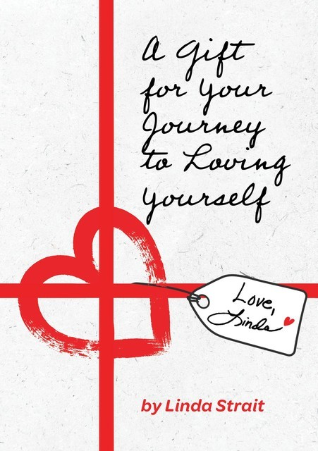 A Gift for Your Journey to Loving Yourself, Linda Strait