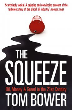 The Squeeze: Oil, Money and Greed in the 21st Century (Text Only), Tom Bower