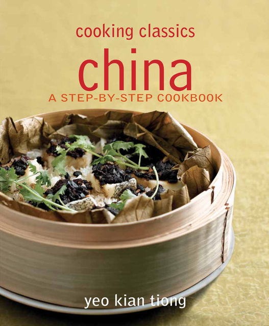 Cooking Classics China. A step-by-step cookbook, Yeo Kian Tiong