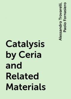 Catalysis by Ceria and Related Materials, Alessandro Trovarelli, Paolo Fornasiero