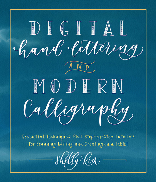 Digital Hand Lettering and Modern Calligraphy, Shelly Kim