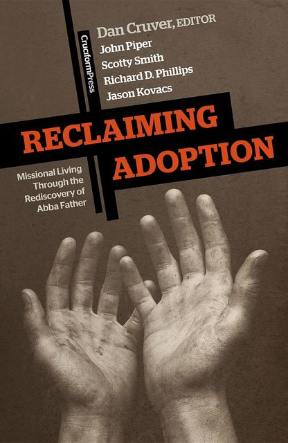Reclaiming Adoption, John Piper, Scotty Smith, Dan Cruver