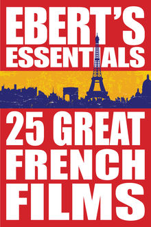 25 Great French Films: Ebert's Essentials, Roger Ebert