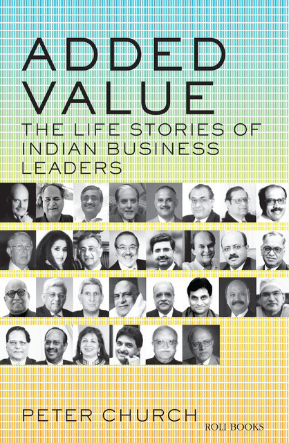 Added Value – the life stories of Indian Business Leaders, Peter Church