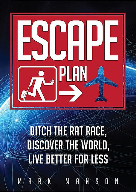 Escape Plan: Ditch The Rat Race, Discover The World, Live Better For Less, Mark Manson