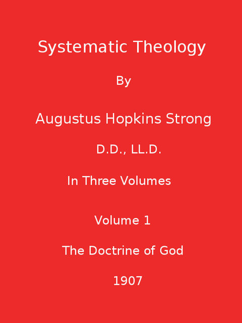 Systematic Theology : Volume I (Illustrated), Augustus Hopkins Strong
