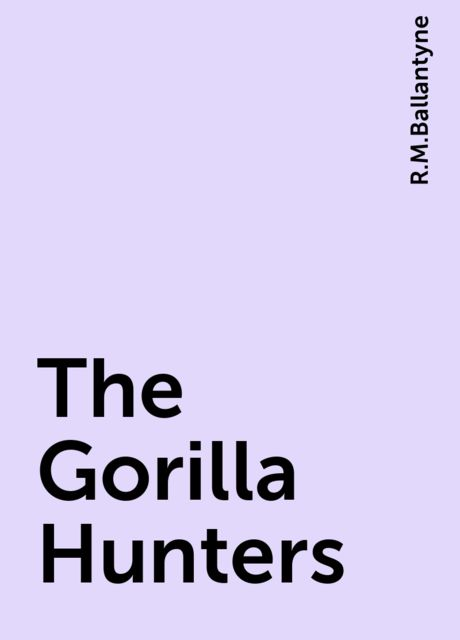 The Gorilla Hunters, R.M.Ballantyne