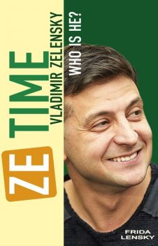 Ze Time: Vladimir Zelensky. Who is he, Frida Lensky