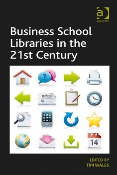 Business School Libraries in the 21st Century, Tim Wales